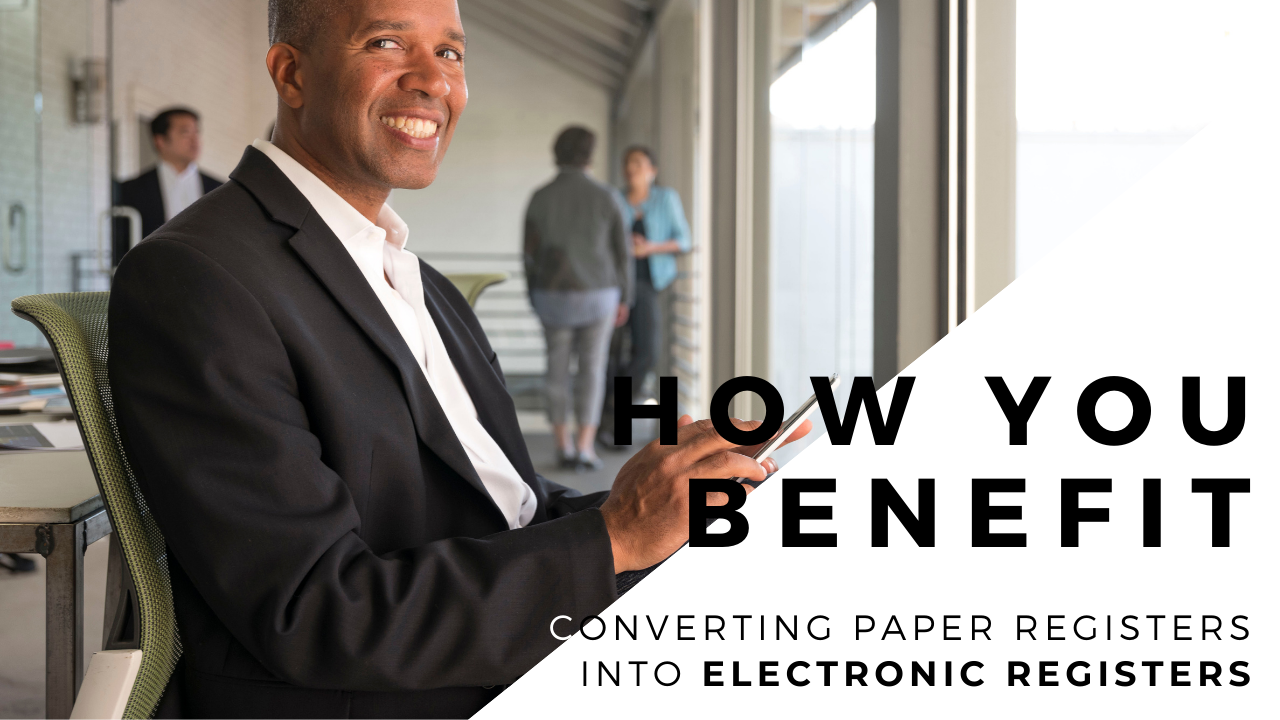 Converting Paper Registers into Electronic Registers: How You Benefit